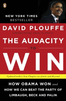 The Audacity to Win : How Obama Won and How We Can Beat the Party of Limbaugh, Beck, and Palin, Paperback