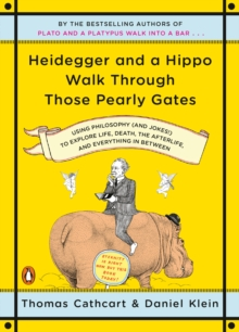 Heidegger and a Hippo Walk Through Those Pearly Gates : Using Philosophy (and Jokes!) to Explore Life, Death, the Afterlife, and Everything in Betweeen, Paperback