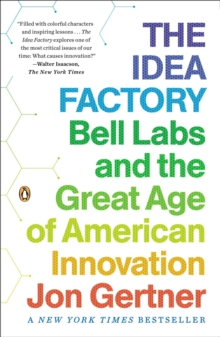 The Idea Factory : Bell Labs and the Great Age of American Innovation, Paperback
