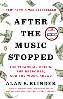 After the Music Stopped : The Financial Crisis, the Response, and the Work Ahead, Paperback