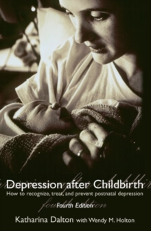 Depression After Childbirth : How to Recognize, Treat, and Prevent Postnatal Depression, Paperback