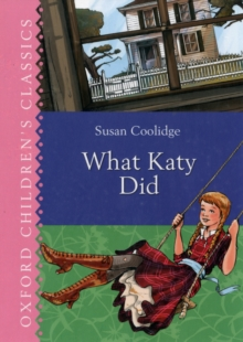 Oxford Children's Classics: What Katy Did, Hardback Book