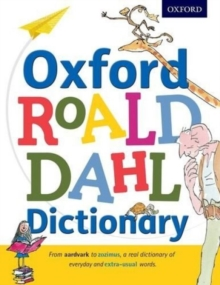 Oxford Roald Dahl Dictionary : From Aardvark to Zozimus, a Real Dictionary of Everyday and Extra-Usual Words, Hardback