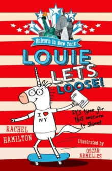 Unicorn in New York : Louie Lets Loose!, Paperback