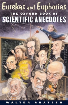 Eurekas and Euphorias : The Oxford Book of Scientific Anecdotes, Hardback Book