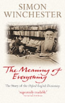 The Meaning of Everything : The Story of the Oxford English Dictionary, Paperback