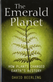 The Emerald Planet : How plants changed Earth's history, Hardback Book