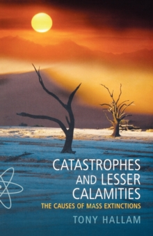 Catastrophes and Lesser Calamities : The Causes of Mass Extinctions, Paperback