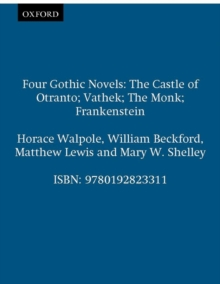 Four Gothic Novels : The Castle of Otranto; Vathek; the Monk; Frankenstein, Paperback