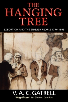 The Hanging Tree : Execution and the English People, 1770-1868, Paperback Book