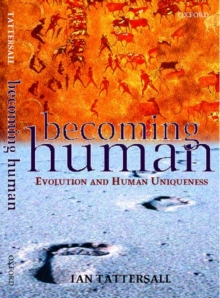 Becoming Human : Evolution and Human Uniqueness, Paperback Book