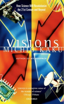 Visions : How Science Will Revolutionize the 21st Century, Paperback Book