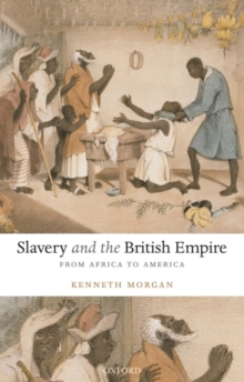 Slavery and the British Empire : From Africa to America, Paperback
