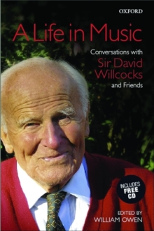 A Life in Music : Conversations with Sir David Willcocks and Friends, Mixed media product Book