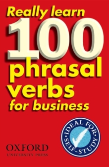 Really Learn 100 Phrasal Verbs for Business : Learn 100 of the Most Frequent and Useful Phrasal Verbs in the World of Business, Paperback
