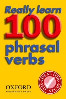 Really Learn 100 Phrasal Verbs : Learn the 100 Most Frequent and Useful Phrasal Verbs in English in Six Easy Steps., Paperback