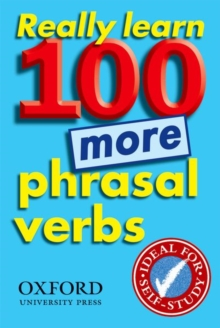 Really Learn 100 More Phrasal Verbs : Learn 100 Frequent and Useful Phrasal Verbs in English in Six Easy Steps., Paperback