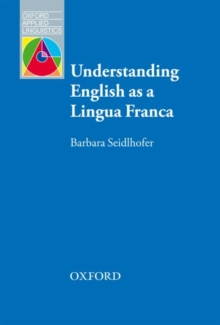 Understanding English as a Lingua Franca : A Complete Introduction to the Theoretical Nature and Practical Implications of English Used as a Lingua Franca, Paperback