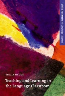 Teaching and Learning in the Language Classroom : A Guide to Current Ideas About the Theory and Practice of English Language Teaching, Paperback