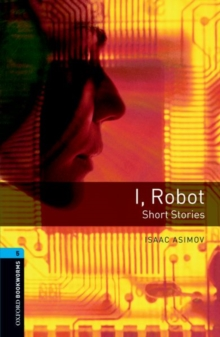 Oxford Bookworms Library: Stage 5: I, Robot - Short Stories : 1800 Headwords, Paperback