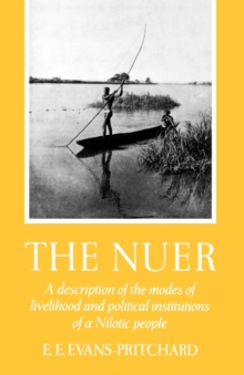 The Nuer : A Description of the Modes of Livelihood and Political Institutions of a Nilotic People, Paperback