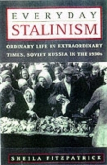 Everyday Stalinism : Ordinary Life in Extraordinary Times - Soviet Russia in the 1930s, Paperback