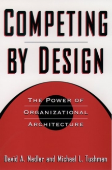 Competing by Design : Power of Organizational Architecture, Hardback