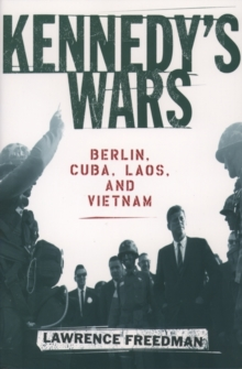 Kennedy's Wars : Berlin, Cuba, Laos and Vietnam, Paperback Book