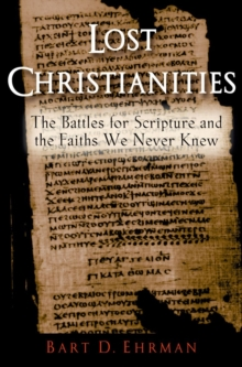Lost Christianities : The Battles for Scripture and the Faiths we Never Knew, Paperback