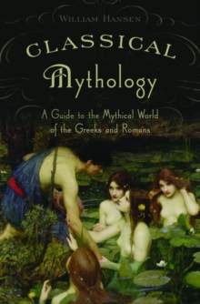 Classical Mythology : A Guide to the Mythical World of the Greeks and Romans, Paperback