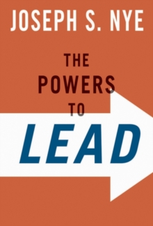 The Powers to Lead : Soft, Hard, and Smart, Hardback Book