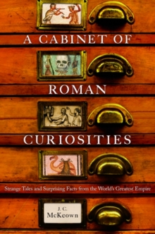 A Cabinet of Roman Curiosities : Strange Tales and Surprising Facts from the World's Greatest Empire, Hardback