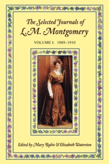 The Selected Journals of L. M. Montgomery : 1889-1910 Volume I, Paperback
