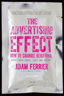 The Advertising Effect : How to Change Behaviour, Paperback