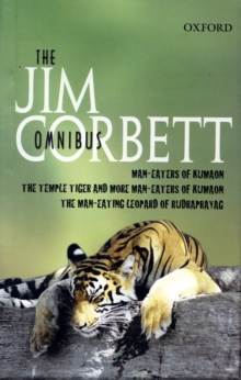 "The Jim Corbett Omnibus : ""Man-eaters of Kumaon"", ""Man-eating Leopard of Rudraprayag"" and ""Temple Tiger and More Man-eaters of Kumaon"", Hardback"