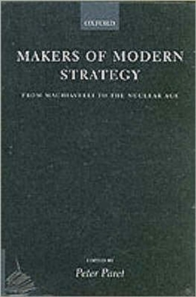 Makers of Modern Strategy from Machiavelli to the Nuclear Age, Paperback Book