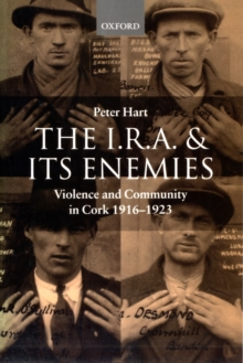 The I.R.A. and Its Enemies : Violence and Community in Cork, 1916-1923, Paperback Book