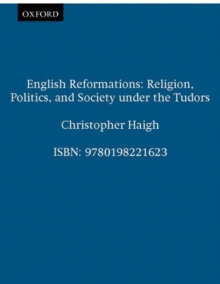 English Reformations : Religion, Politics and Society Under the Tudors, Paperback
