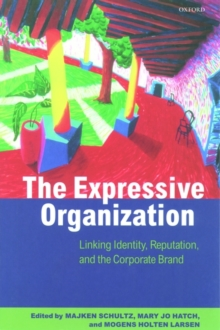 The Expressive Organization : Linking Identity, Reputation and the Corporate Brand, Paperback
