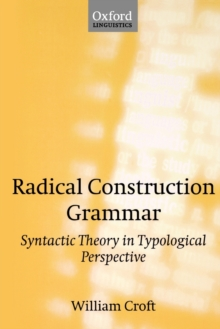 Radical Construction Grammar : Syntactic Theory in Typological Perspective, Paperback