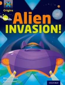 Project X Origins: Orange Book Band, Oxford Level 6: Invasion: Alien Invasion!, Paperback