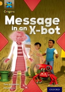 Project X Origins: Gold Book Band, Oxford Level 9: Communication: Message in an X-Bot, Paperback