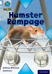 Project X Origins: White Book Band, Oxford Level 10: Journeys: Hamster Rampage, Paperback
