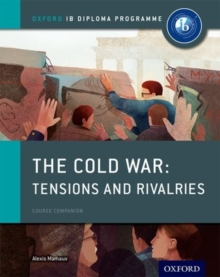 The Cold War - Superpower Tensions and Rivalries: IB History Course Book: Oxford IB Diploma Programme, Paperback
