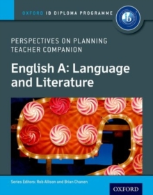 English A Perspectives on Planning: Language and Literature Teacher Companion : Oxford IB Diploma Programme, Paperback Book