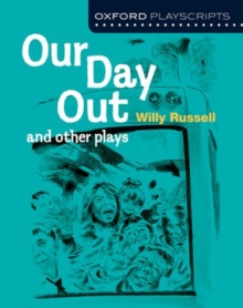 Oxford Playscripts: Our Day Out and Other Plays, Paperback