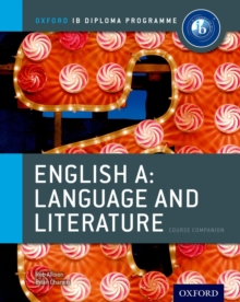 Ib English a Language and Literature Course Book: Oxford Ib Diploma Programme : For the Ib Diploma, Paperback Book