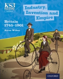 Key Stage 3 History by Aaron Wilkes: Industry, Invention and Empire: Britain 1745-1901 Student Book, Paperback Book