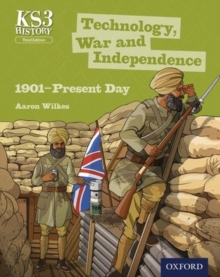 Key Stage 3 History by Aaron Wilkes: Technology, War and Independence 1901-Present Day Student Book, Paperback Book