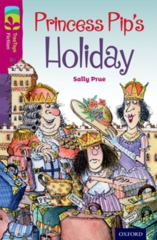 Oxford Reading Tree Treetops Fiction: Level 10: Princess Pip's Holiday, Paperback